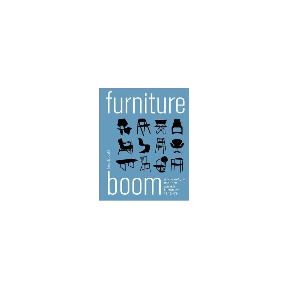Furniture Boom : Mid-Century Modern Danish Furniture 1945-75 - by Lars Dybdahl (Hardcover)