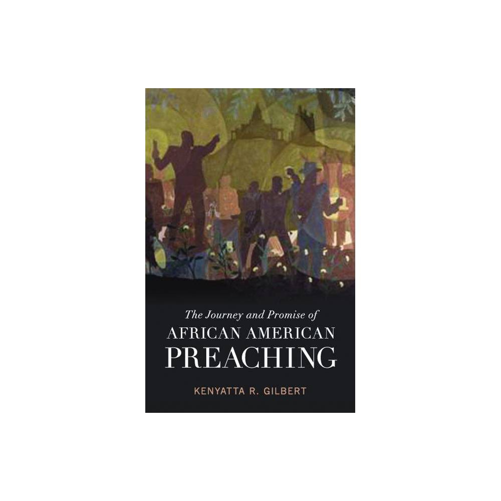 The Journey And Promise Of African American Preaching Creative Pastoral Care And Counseling By Kenyatta R Gilbert Paperback