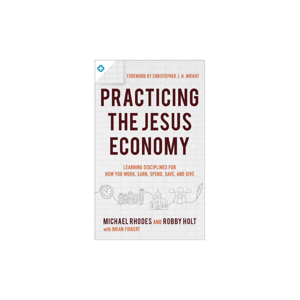 Practicing the King's Economy : Honoring Jesus in How We Work, Earn, Spend, Save, and Give - (Paperback)