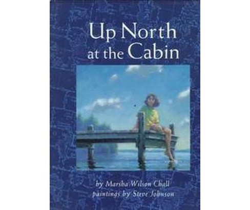 Up North at the Cabin (School And Library) (Marsha Wilson Chall) - image 1 of 1