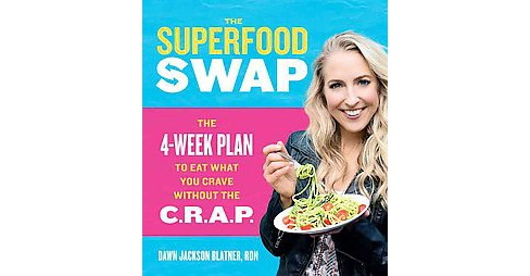Superfood Swap : The 4-Week Plan to Eat What You Crave Without the C.R.A.P. (Hardcover) (Dawn Jackson - image 1 of 1