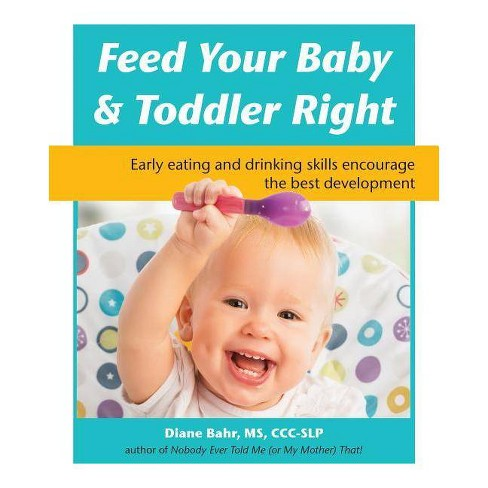 Feed Your Baby and Toddler Right - by  Diane Bahr (Paperback) - image 1 of 1