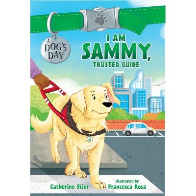 I Am Sammy, Trusted Guide - (A Dog's Day) by  Catherine Stier (Paperback)