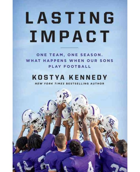 Lasting Impact : One Team, One Season. What Happens When Our Sons Play Football (Hardcover) (Kostya - image 1 of 1
