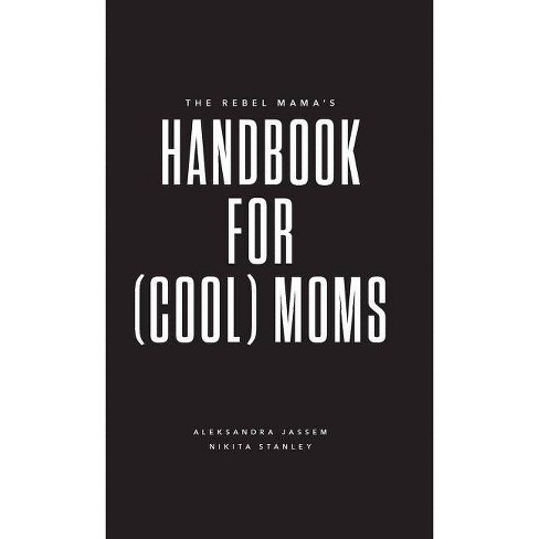 The Rebel Mama's Handbook for (Cool) Moms - by  Nikita Stanley & Aleksandra Jassem (Hardcover) - image 1 of 1