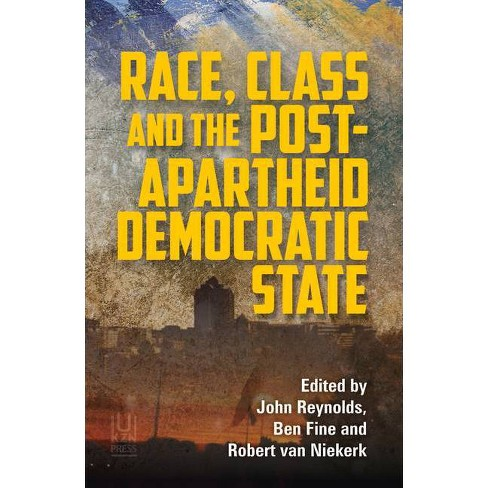 Race, Class, and the Post-Apartheid Democratic State - (Paperback) - image 1 of 1