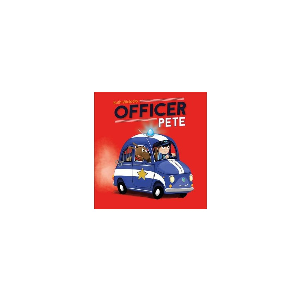 Officer Pete - by Ruth Wielockx (Paperback)