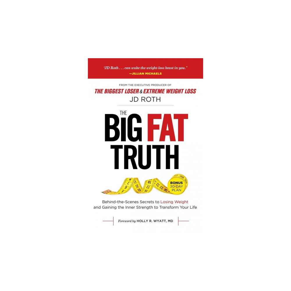 Big Fat Truth : Behind-the-scenes Secrets to Losing Weight and Gaining the Inner Strength to Transform