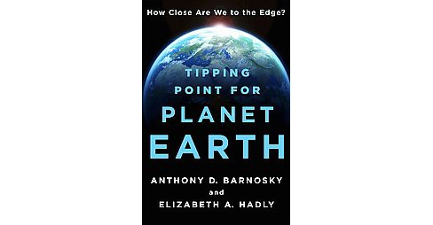 Tipping Point for Planet Earth : How Close Are We to the Edge? (Hardcover) (Anthony D. Barnosky & - image 1 of 1