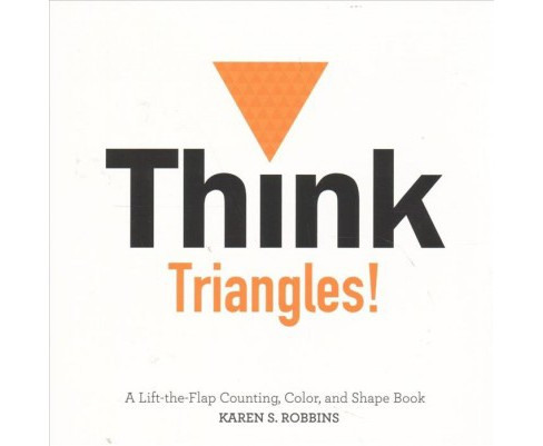 Think Triangles! : A Lift-the-flap Color, and Shape Book -  by Karen S. Robbins (Hardcover) - image 1 of 1