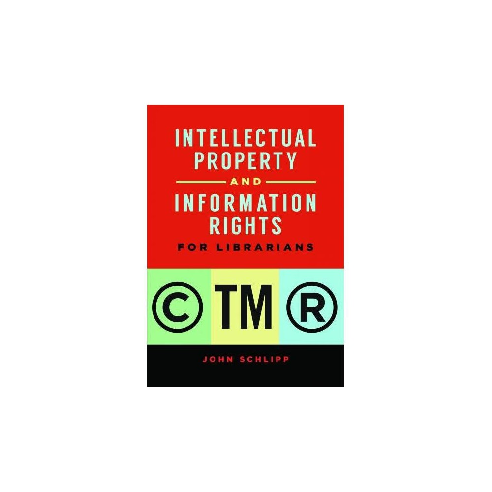 Intellectual Property and Information Rights for Librarians - by John Schlipp (Paperback)