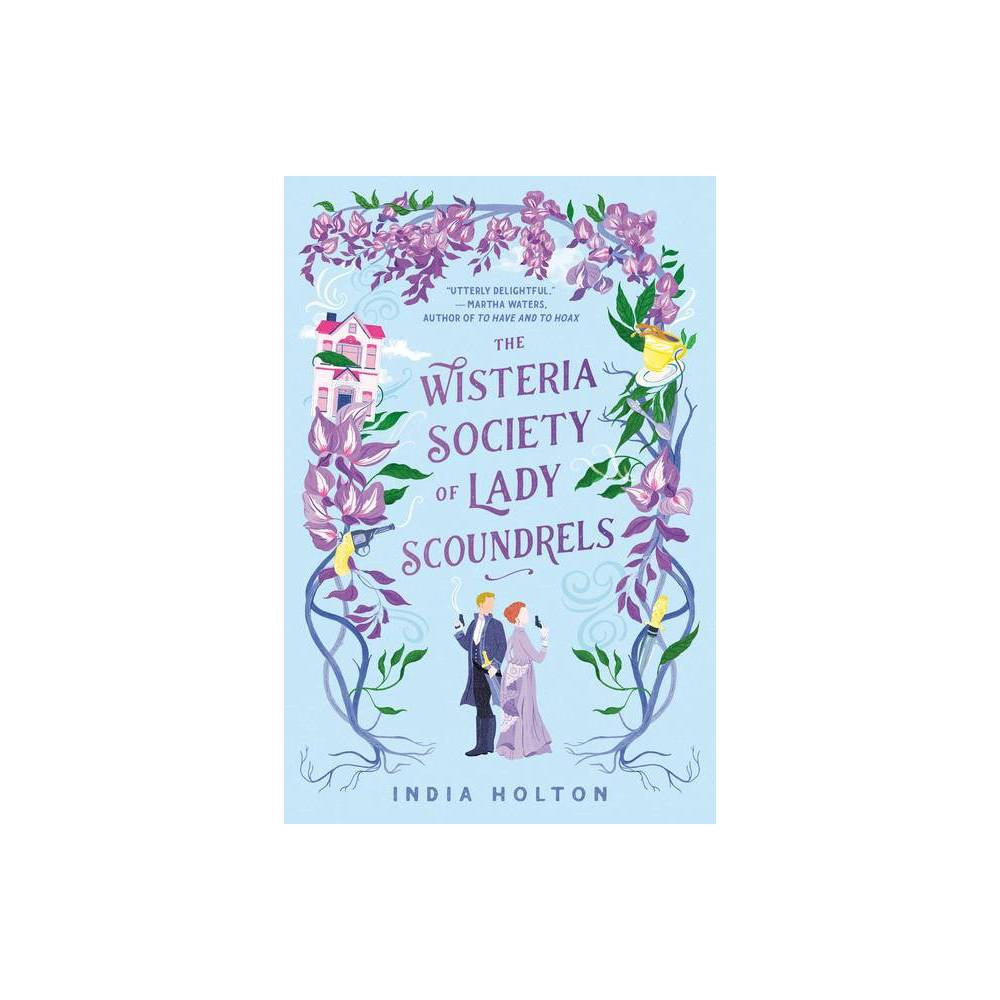 The Wisteria Society Of Lady Scoundrels By India Holton Paperback