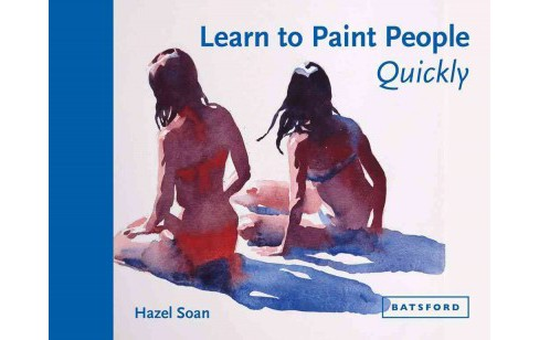 Learn to Paint People Quickly (Hardcover) (Hazel Soan) - image 1 of 1