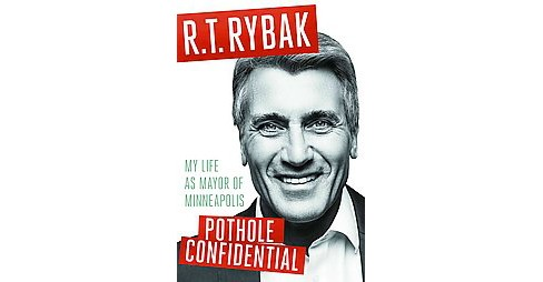 Pothole Confidential : My Life As Mayor of Minneapolis (Hardcover) (R. T. Rybak) - image 1 of 1