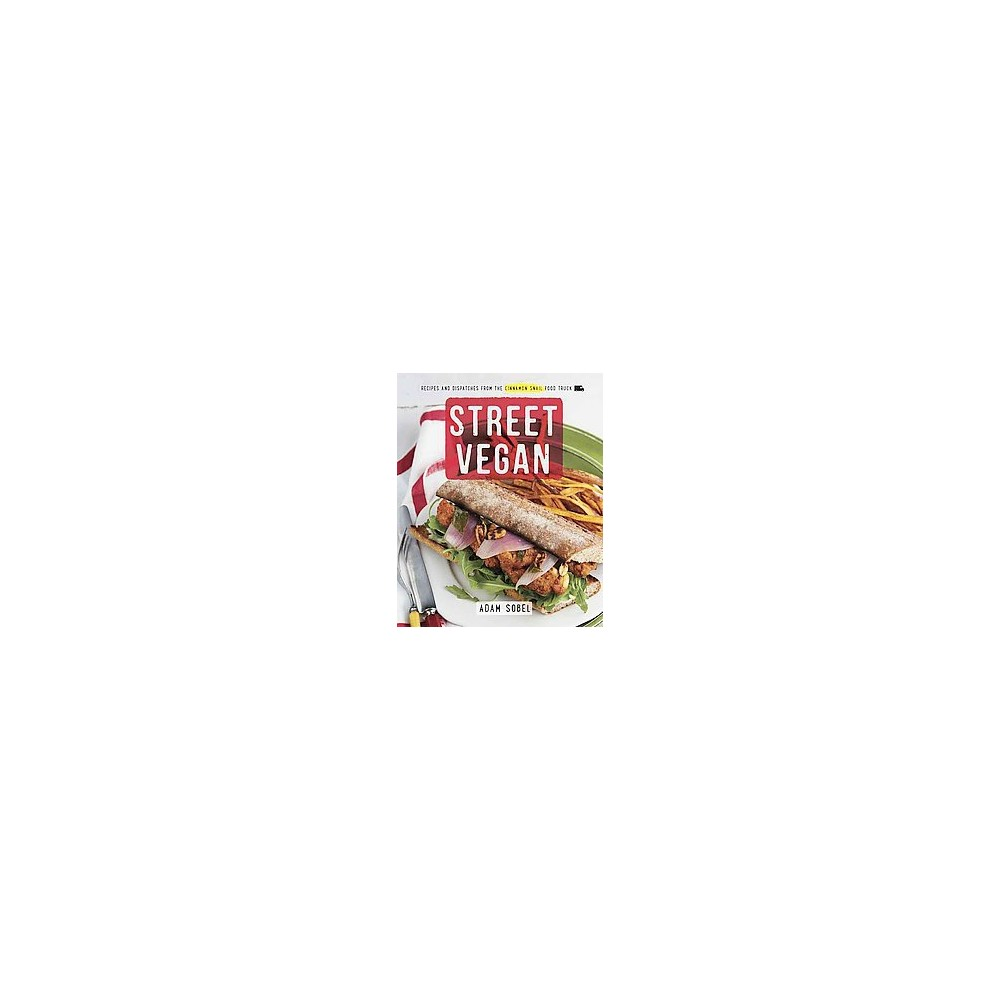 Street Vegan : Recipes and Dispatches from the Cinnamon Snail Food Truck (Paperback) (Adam Sobel)