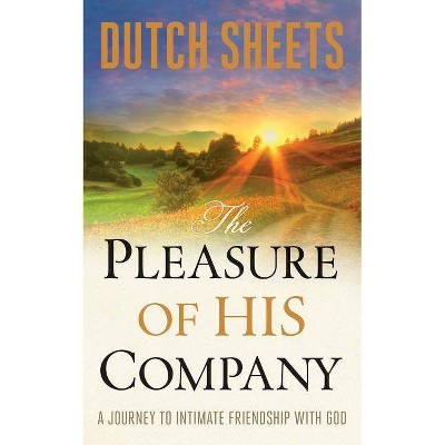 The Pleasure of His Company - by  Dutch Sheets (Paperback)
