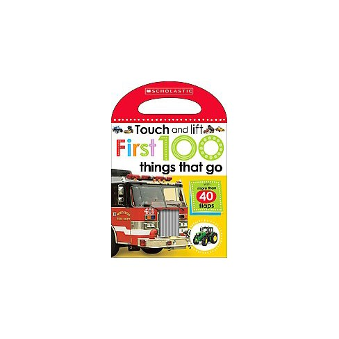 First 100 Things That Go (Scholastic Early Learners: Touch and Lift) - (Board_book) - image 1 of 1