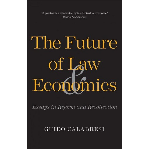 Future Of Law And Economics  Essays In Reform And Recollection  About This Item