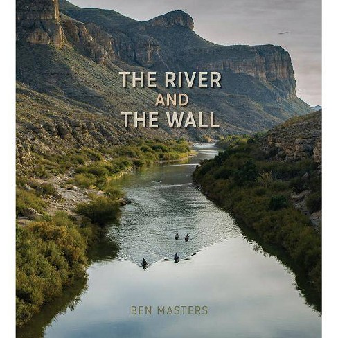 The River and the Wall - (River Books, Sponsored by the Meadows Center for Water and t) by  Ben Masters - image 1 of 1