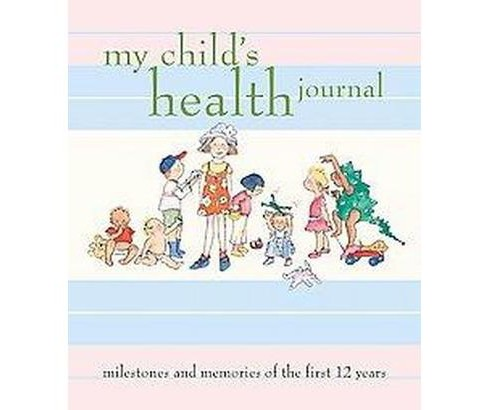 My Child's Health Journal : Milestones and Memories of the First 12 Years (Hardcover) (Nancy S. Wilson & - image 1 of 1