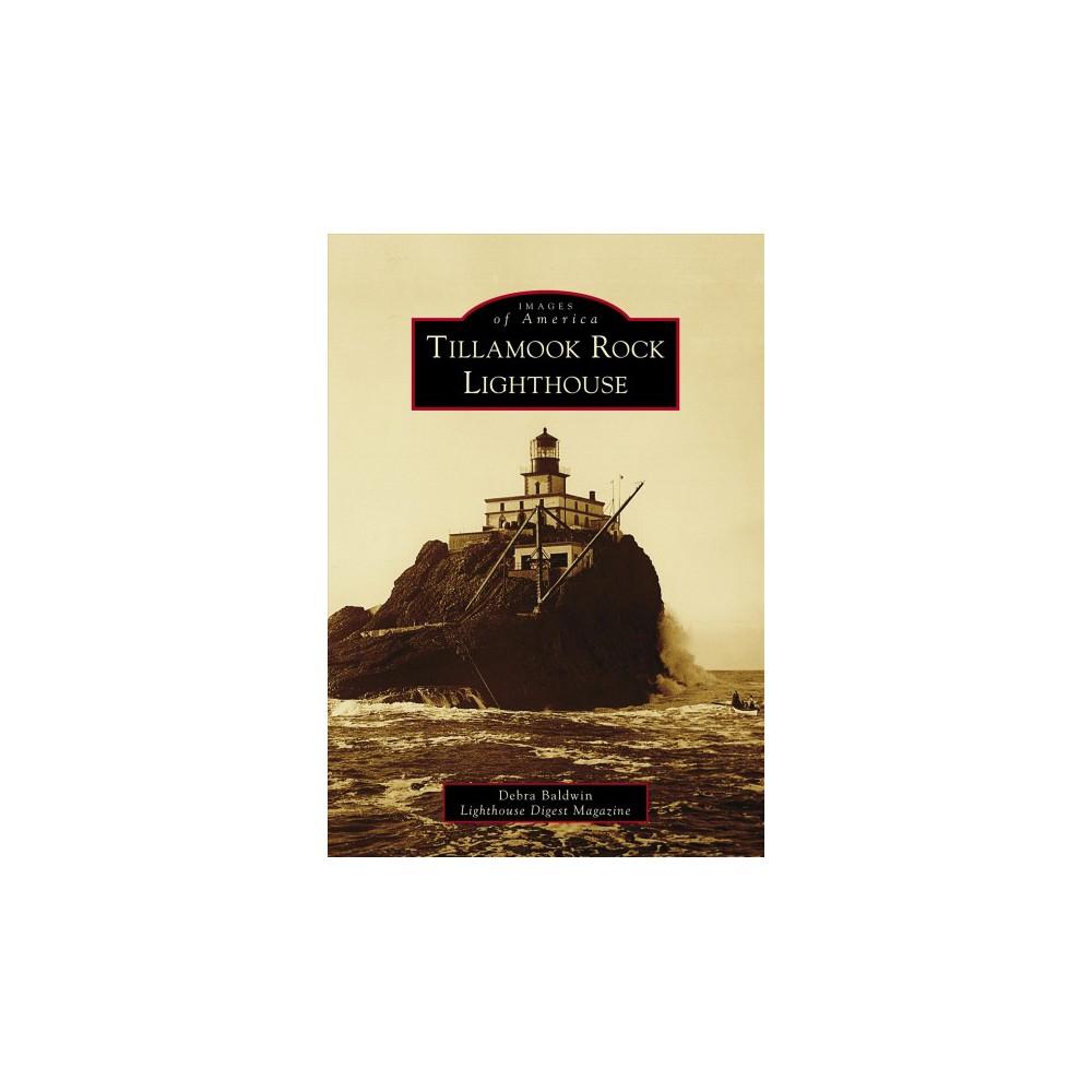 Tillamook Rock Lighthouse - (Images of America) by Debra Baldwin (Paperback)