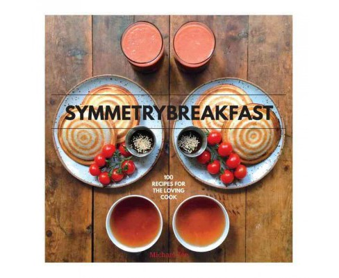 Symmetry Breakfast : 100 Recipes for the Loving Cook (Hardcover) (Michael Zee) - image 1 of 1