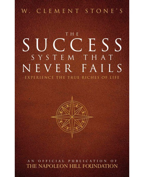 Success System That Never Fails : Experience the True Riches of Life (Reissue) (Paperback) (W. Clement - image 1 of 1