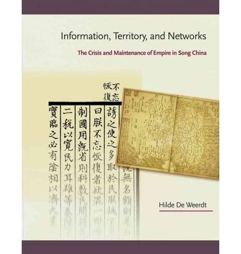 Information, Territory, and Networks : The Crisis and Maintenance of Empire in Song China (Hardcover) - image 1 of 1