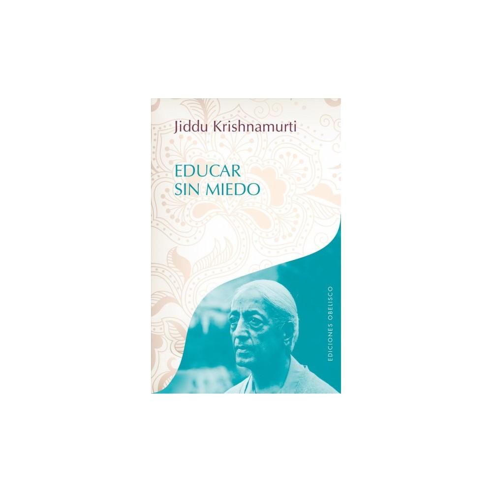 Educar sin miedo / School Without Fear : Dialogos Con Padres Y Profesores - (Paperback)