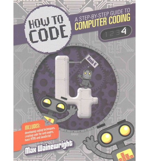 How to Code, Level 4 : A Step by Step Guide to Computer Coding (Paperback) (Max Wainewright) - image 1 of 1