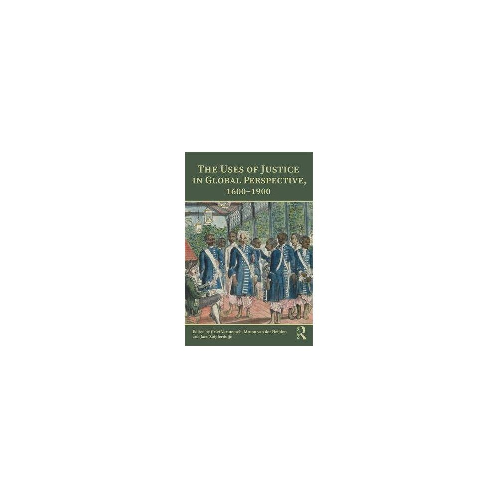 Uses of Justice in Global Perspective, 1600–1900 - (Paperback)
