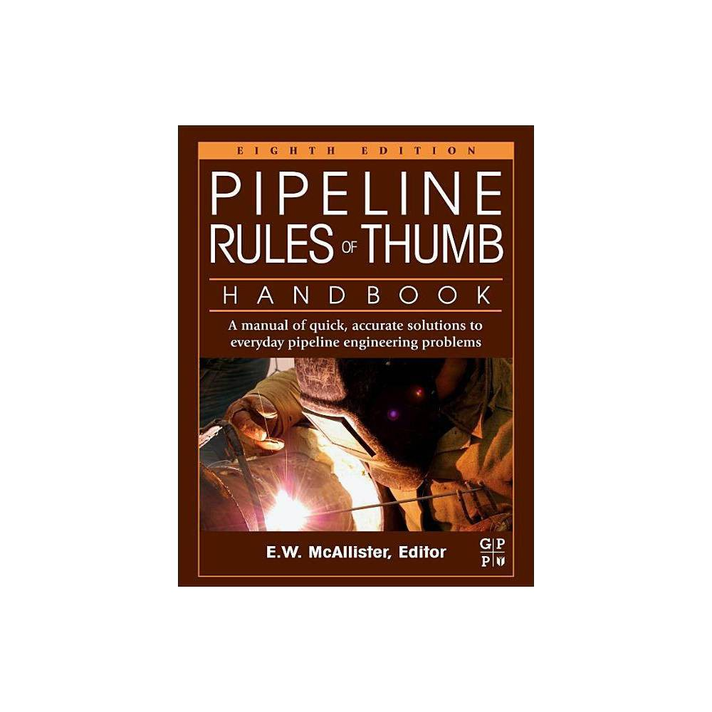 Pipeline Rules Of Thumb Handbook 8th Edition By E W Mcallister Paperback