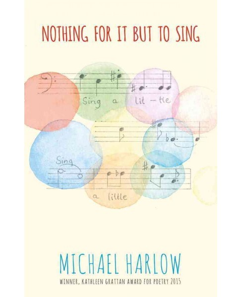 Nothing for It But to Sing : Poems (Paperback) (Michael Harlow) - image 1 of 1