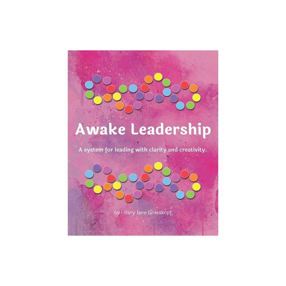 Awake Leadership By Hilary Jane Grosskopf Paperback