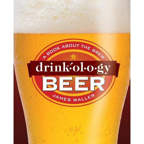 Drinkology Beer - by  James Waller (Hardcover) - image 1 of 1