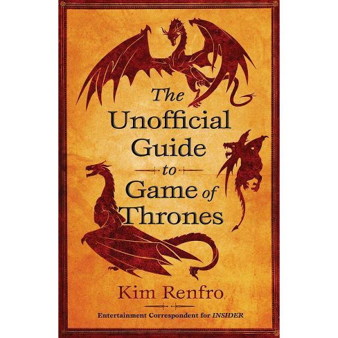 The Unofficial Guide to Game of Thrones - by  Kim Renfro (Paperback) - image 1 of 1