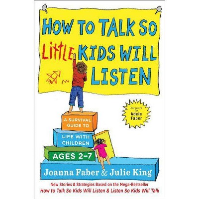 How to Talk So Little Kids Will Listen : A Survival Guide to Life with Children Ages 2-7 (Paperback)
