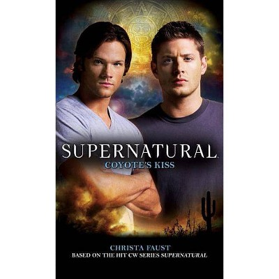 Supernatural: Coyote's Kiss - by  Christa Faust (Paperback)