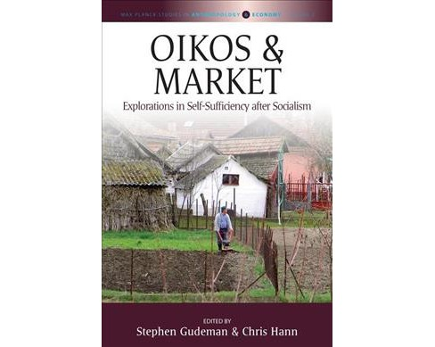 Oikos and Market : Explorations in Self-sufficiency After Socialism -  Reprint (Paperback) - image 1 of 1
