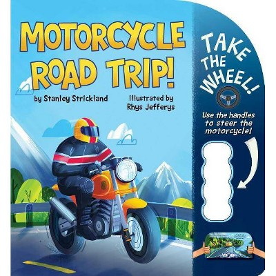 Motorcycle Road Trip! - (Take the Wheel!) by  Stanley Strickland (Board Book)