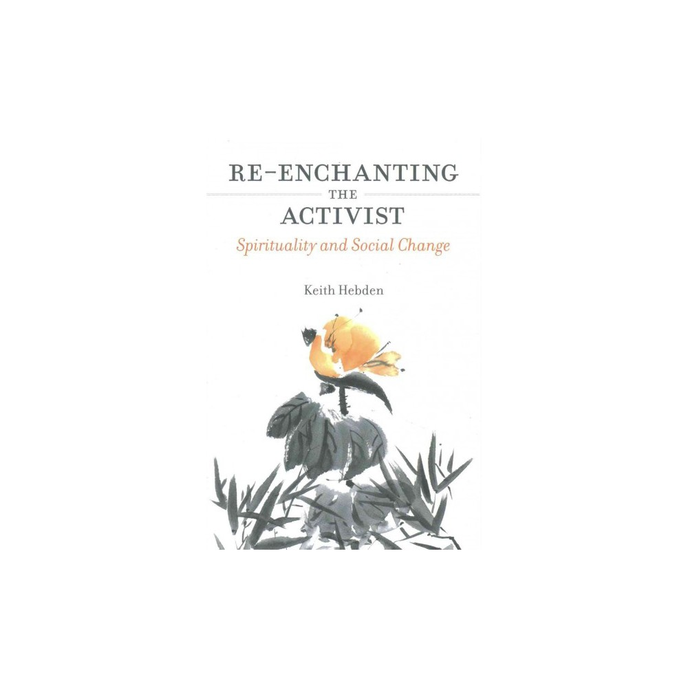 Re-Enchanting the Activist : Spirituality and Social Change (Paperback) (Keith Hebden)