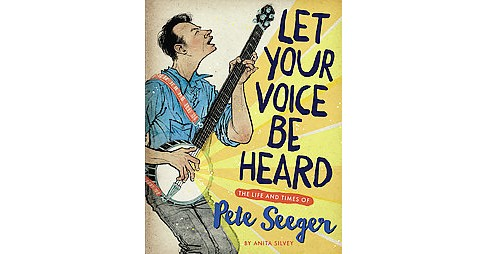 Let Your Voice Be Heard : The Life and Times of Pete Seeger (Hardcover) (Anita Silvey) - image 1 of 1