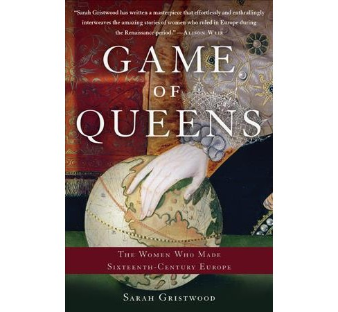Game of Queens : The Women Who Made Sixteenth-Century Europe (Reprint) (Paperback) (Sarah Gristwood) - image 1 of 1