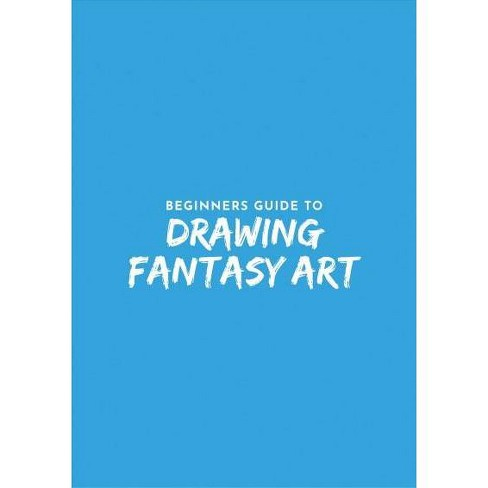 Beginner's Guide to Fantasy Drawing - (Paperback) - image 1 of 1