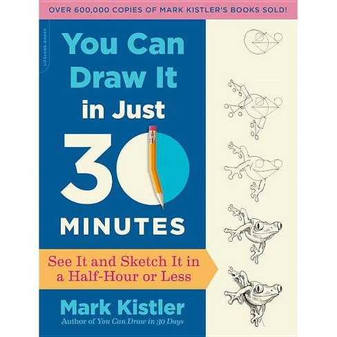 You Can Draw It in Just 30 Minutes - by  Mark Kistler (Paperback) - image 1 of 1