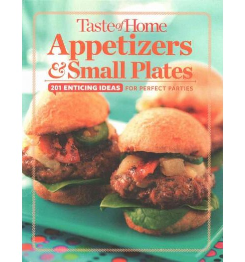 Taste of Home Appetizers & Small Plates : 201 Enticing Ideas for Perfect Parties (Hardcover) - image 1 of 1