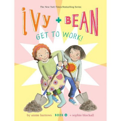 Ivy and Bean Get to Work! - (Ivy & Bean) by  Annie Barrows (Hardcover)