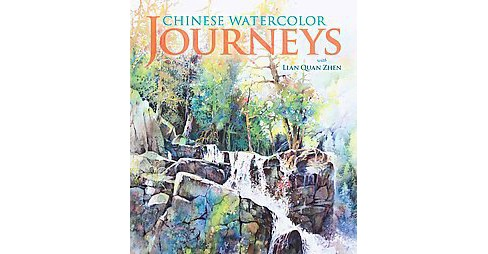Chinese Watercolor Journeys With Lian Quan Zhen (Hardcover) - image 1 of 1