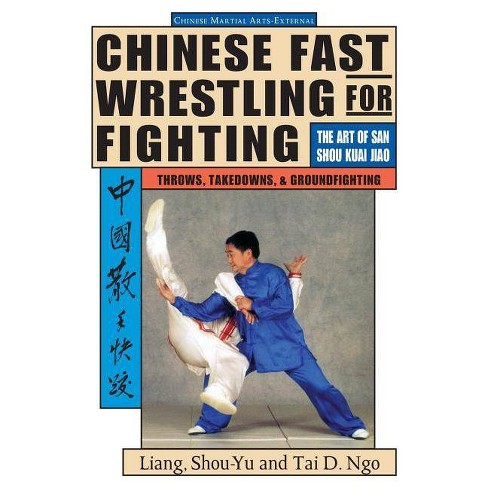 Chinese Fast Wrestling for Fighting - by  Liang Shou-Yu & Shou-Yu Liang & Liang (Paperback) - image 1 of 1