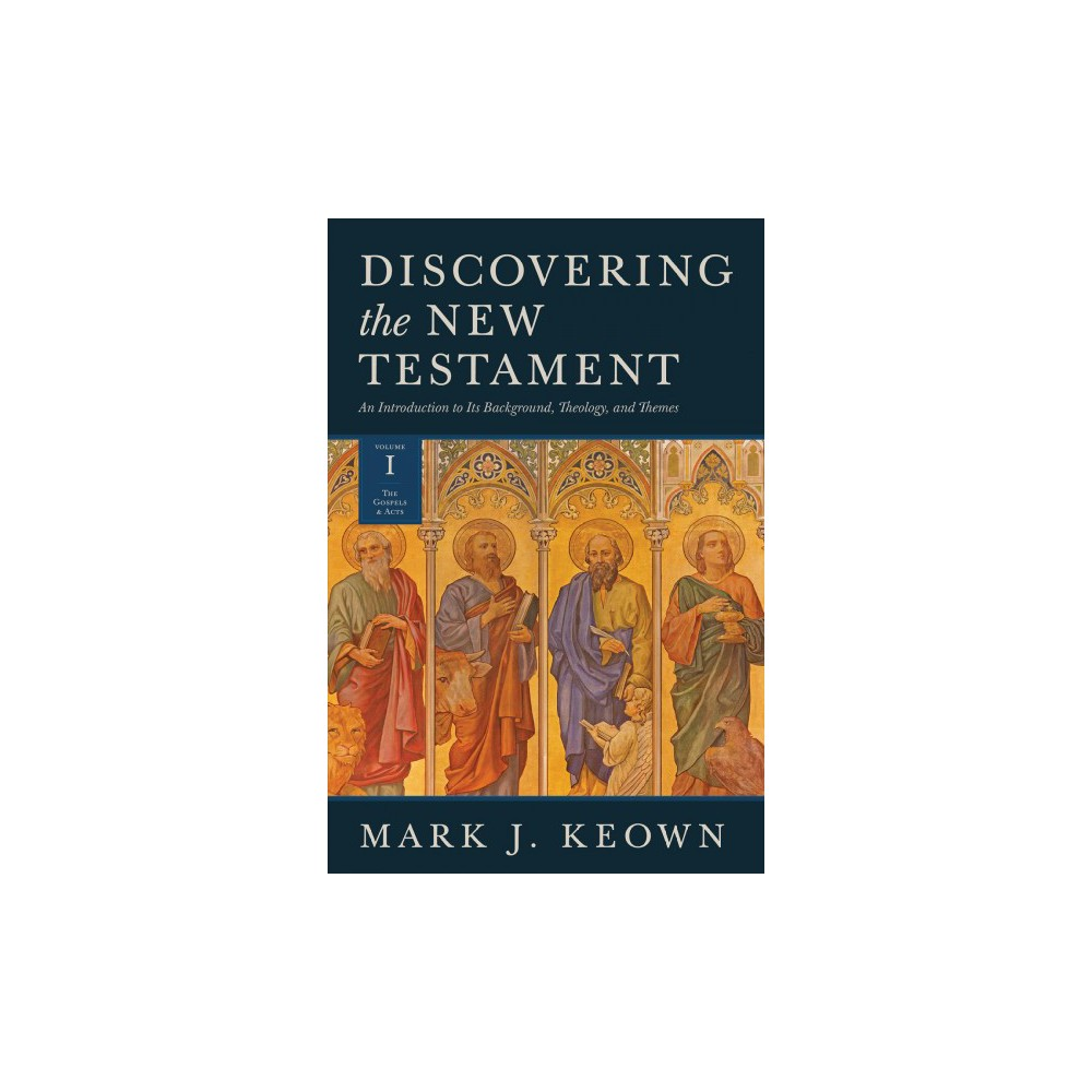 Discovering the New Testament : An Introduction to Its Background, Theology, and Themes: The Gospels &